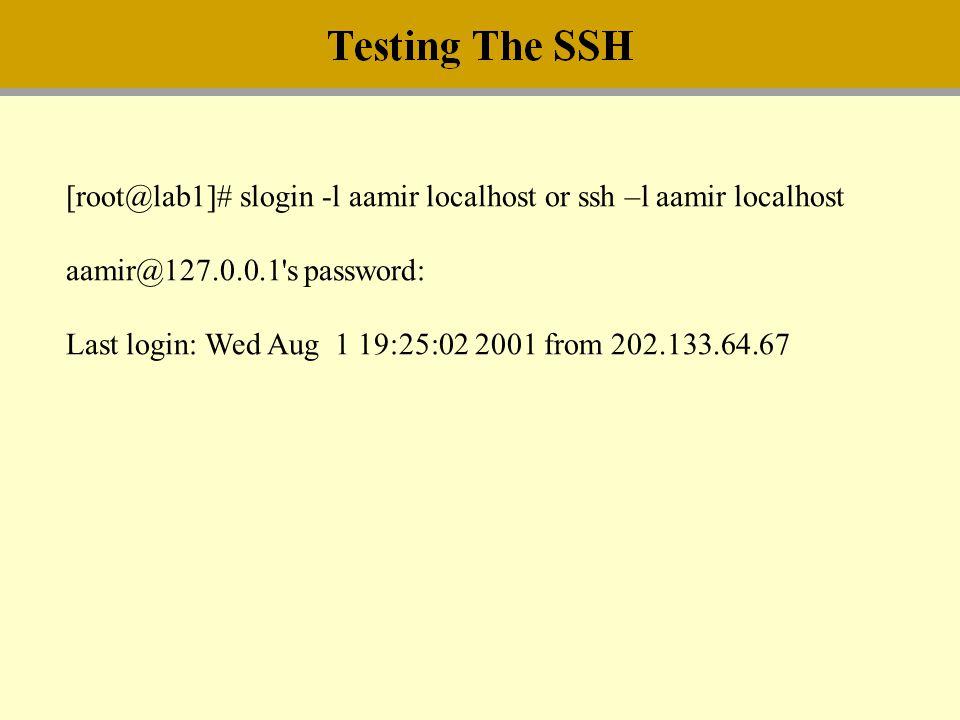 [root@lab1]# slogin -l aamir localhost or ssh –l aamir localhost